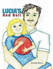 Lucia's Red Ball by Armine Bonn (2013, Paperback)