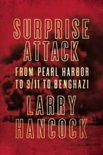 Surprise Attack: From Pearl Harbor to 9/11 to Benghazi: By Hancock, Larry