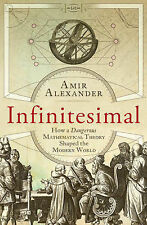 Infinitesimal: How a Dangerous Mathematical Theory Shaped the Modern World by...