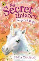 My Secret Unicorn: Keeper of Magic,Linda Chapman