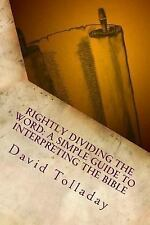 Rightly Dividing the Word: a Simple Guide to Interpreting the Bible by David...