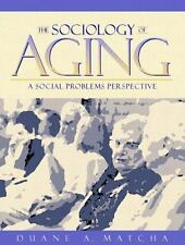 The Sociology of Aging: A Social Problems Perspective, Matcha, Duane A., Good Bo