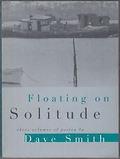 Floating on Solitude : Three Volumes of Poetry by Dave Smith (1996) PB 1ST/1ST
