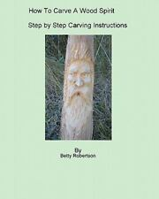 How to Carve a Wood Spirit : Complete Instruction on Carving Tools and...