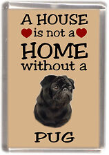 "Pug Dog No 2 Fridge Magnet ""A HOUSE IS NOT A HOME"" by Starprint"
