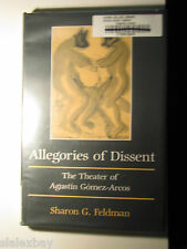 Allegories of Dissent : The Theater of Agustin Gomez-Arcos by Sharon G Feldman