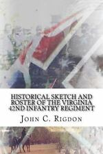 Historical Sketch and Roster of the Virginia 42nd Infantry Regiment: By Rigdo...
