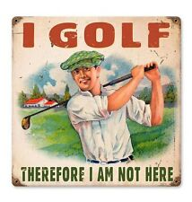 I GOLF THEREFORE I AM NOT HERE METAL SIGN Sports Tee NEW Vintage Retro Repro USA