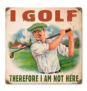 I Golf Therefore I Am Not Here Steel Sign Sports Tee New Vintage Repro Retro USA