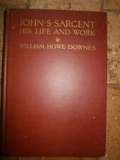 John S Sargent his life and works by William Howe Downes Edition 1925