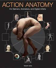 Action Anatomy: For Gamers, Animators, And Digital Artists by Takashi Lijima...
