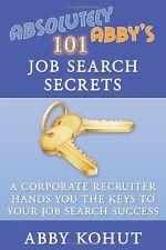 Absolutely Abbys 101 Job Search Secrets: A Corpor