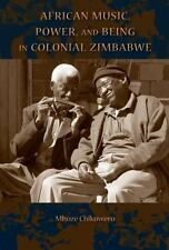 African Music, Power, and Being in Colonial Zimbabwe African Expressive Culture