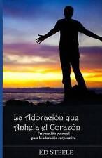 La Adoracion Que Anhela el  Corazon: Preparacion personal para la adoracion corp