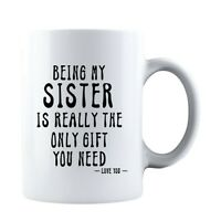 Being My Sister Is Really The Only Gift You Need -Love You- Funny Sarcastic Mug