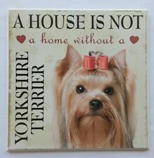"""NEW 8x8 """"A House Is Not A Home Without A Yorkshire Terrier"""" Dog Plaque Wall Sign"""