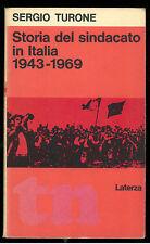 TURONE SERGIO STORIA DEL SINDACATO IN ITALIA 1943-1969 LATERZA 1973 TN 61