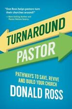 Turnaround Pastor: Pathways to Save, Revive and Build Your Church (Paperback or