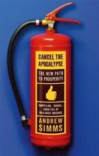 Cancel The Apocalypse: The New Path To Prosperity, Simms, Andrew, New Book