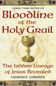 Bloodline of the Holy Grail: The Hidden Lineage of Jesus Revealed, Gardner, Laur