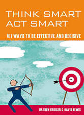 Think Smart, Act Smart: 101 Ways to be Effective and Decisive by David Lewis,NEW