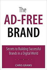 The Ad-Free Brand: Secrets to Building Successful Brands in a Digital World (Que