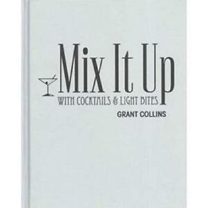Mix It Up With Cocktails and Light Bites    by Grant Collins