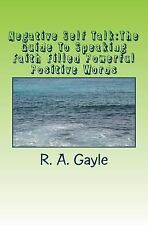Negative Self Talk:the Guide to Speaking Faith Filled Powerful Positive Words...