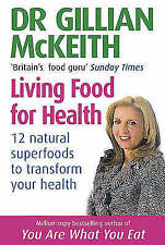 New, Dr. Gillian Mckeith's Living Food For Health: 12 natural superfoods to tran