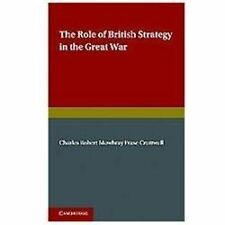 The Role of British Strategy in the Great War by C. R. M F. Cruttwell (2012,...