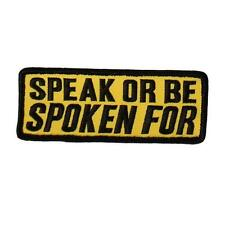 Speak or Be Spoken For  EMBROIDERED 4 INCH IRON ON MC BIKER  PATCH