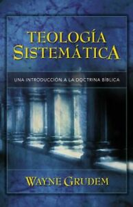 Teologia Sistematica: Una Introduccion a La Doctrina Biblica (Spanish Edit .. U