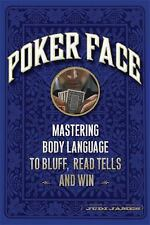 Poker Face : Mastering Body Language to Bluff, Read Tells and Win by Judi...