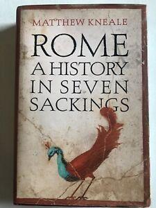 Rome A History In Seven Sackings Matthew Kneale Hardback Dust Jacket 2017