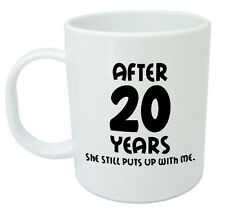 After 20 Years She Still Mug - 20th wedding anniversary gifts for him, husband