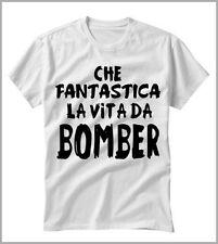 T-SHIRT UOMO DONNA  BOMBER ...CHE FANTASTICA LA VITA DA BOMBER   GEN0413b