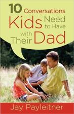 NEW - 10 Conversations Kids Need to Have with Their Dad
