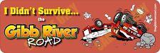 I Didn't Survive the Gibb River Road Bumper Sticker