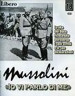 """* MUSSOLINI """" IO VI PARLO DI ME """" FASC.N°18 by LIBERO - Raccontata da V. FELTRI"""