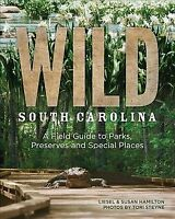 Wild South Carolina : A Field Guide to Parks, Preserves and Special Places, P...