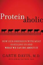 Proteinaholic: How Our Obsession with Meat Is Killing Us and What We C-ExLibrary