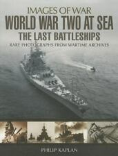 World War Two at Sea: The Last Battleships (Images of War), Kaplan, Philip