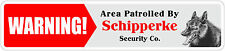 "*Aluminum* Warning Area Patrolled By Schipperke 4""x18"" Metal Novelty Sign"