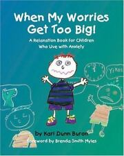When My Worries Get Too Big! A Relaxation Book for Children Who Live with Anxiet