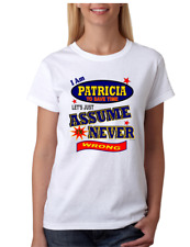 Bayside Made USA T-shirt I Am Patricia Save Time Let's Just Assume Never Wrong