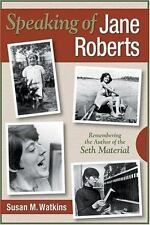Speaking of Jane Roberts: Remembering the Author of the Seth Material by Watkins