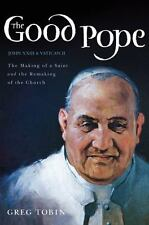 The Good Pope: The Making of a Saint and the Remaking of the Church--The Story o