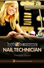 How To Become A Nail Technician (Insiders Guide) by Philippa Oakley | Paperback
