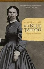 The Blue Tattoo : The Life of Olive Oatman by Margot Mifflin (2011, Paperback)