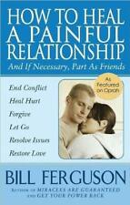 How to Heal a Painful Relationship : And If Necessary, Part As Friends